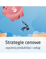 Strategie cenowe - jak wyceniać produkty i usługi